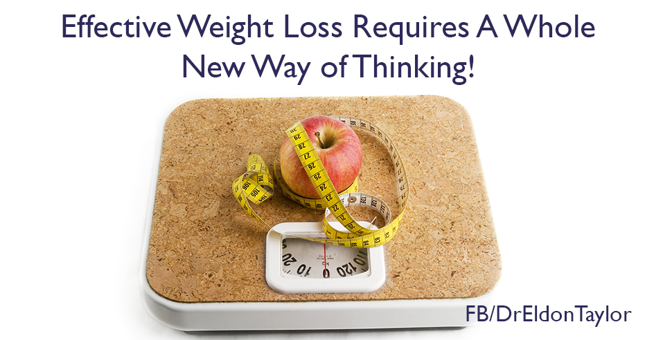 Effective Weight Loss Requires A Whole New Way of Thinking!