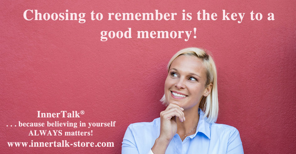 Choosing to remember is the key to a good memory!